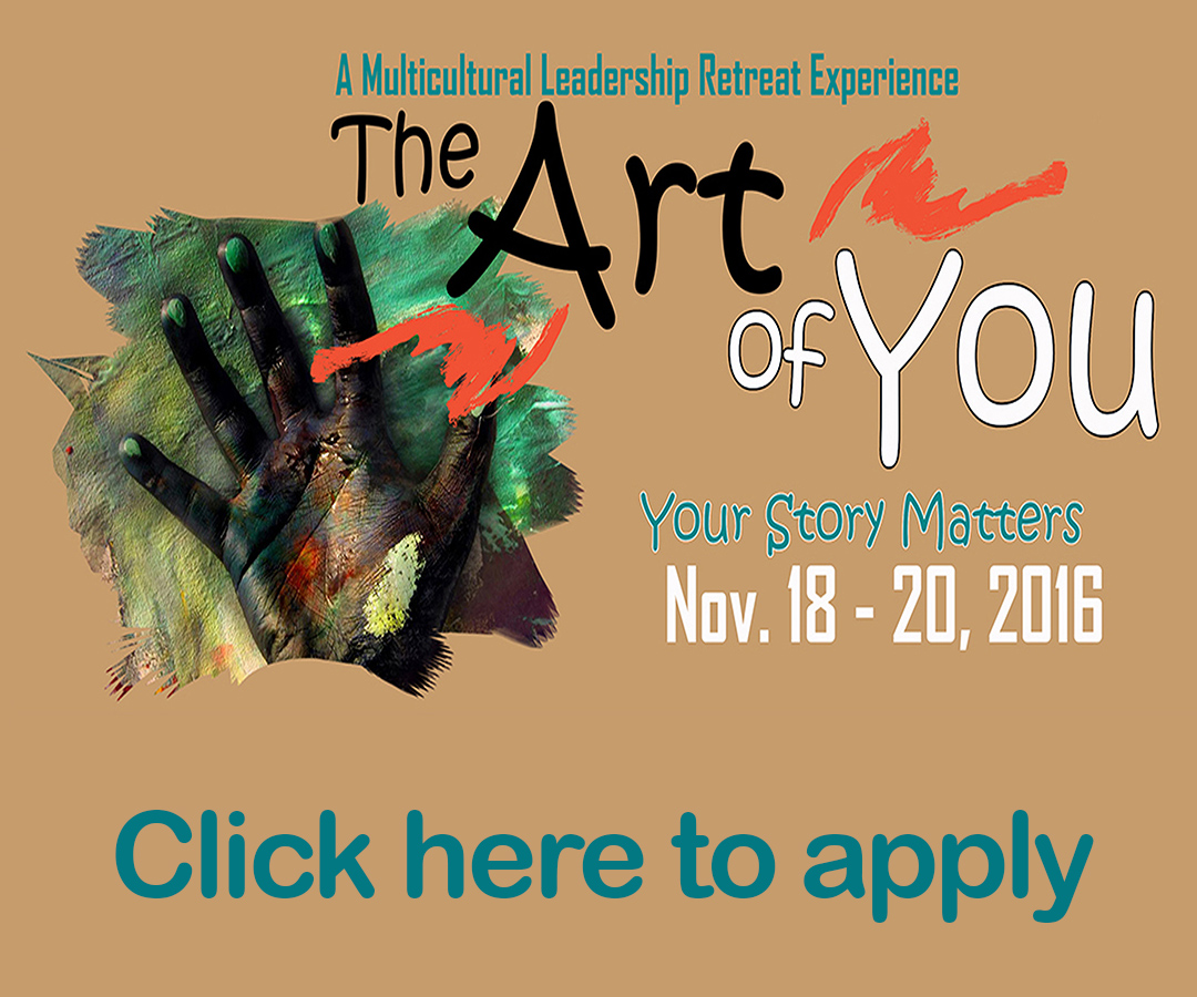 The Art of You: Multicultural Leadership Retreat, October 20-21, click here to apply